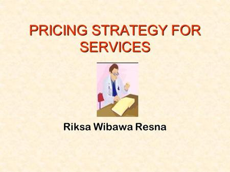 PRICING STRATEGY FOR SERVICES Riksa Wibawa Resna.