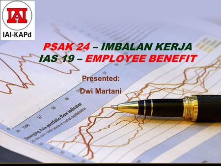 PSAK 24 – IMBALAN KERJA IAS 19 – EMPLOYEE BENEFIT Presented: Dwi Martani.