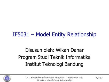 IF-ITB/WD dari Silberschatz, modifikasi 9 September 2013 IF5031 – Model Entity Relationship Page 1 IF5031 – Model Entity Relationship Disusun oleh: Wikan.