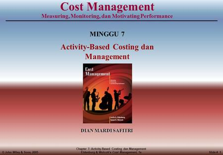 © John Wiley & Sons, 2005 Chapter 7: Activity-Based Costing dan Management Eldenburg & Wolcott's Cost Management, 1eSlide # 1 Cost Management Measuring,