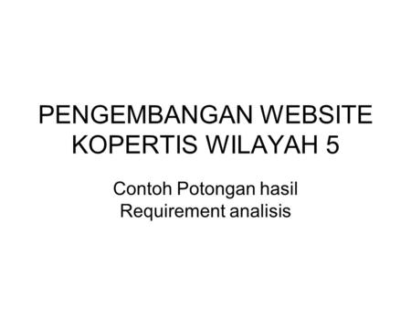 PENGEMBANGAN WEBSITE KOPERTIS WILAYAH 5 Contoh Potongan hasil Requirement analisis.