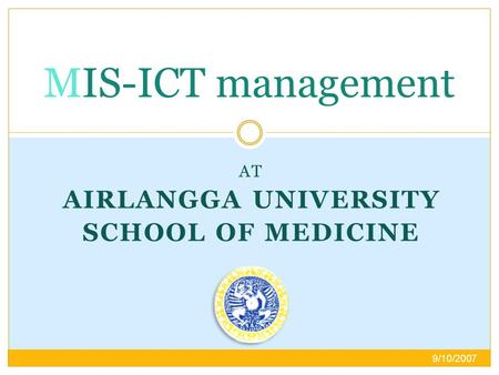 AT AIRLANGGA UNIVERSITY SCHOOL OF MEDICINE MIS-ICT management 9/10/2007.