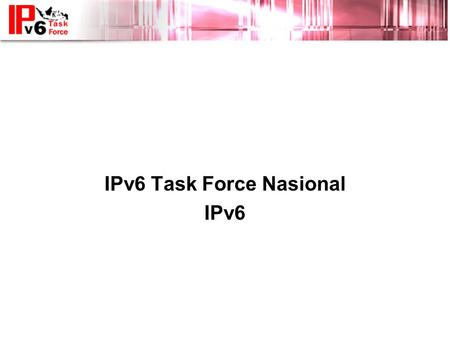 IPv6 Update IPv6 Task Force Nasional IPv6. Isu Strategis •Urgensi IPv6 •IPv6 di komunitas global. •IPv6 di Indonesia •Program IPv6TF Nasional.