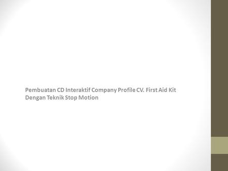 Pembuatan CD Interaktif Company Profile CV. First Aid Kit Dengan Teknik Stop Motion.