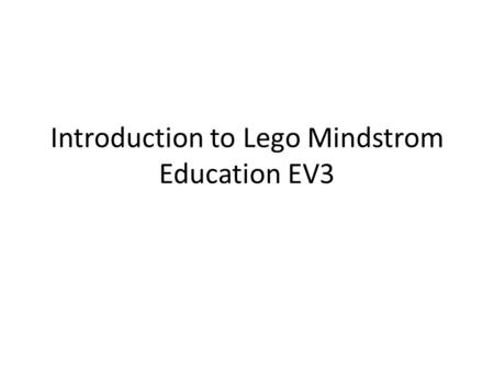 Introduction to Lego Mindstrom Education EV3. General Information • 1 Kelompok (9-11 Orang) • 1 Set Kit Praktikum PRD2 – 1 Unit Lego Mindstrom EV3 Core.