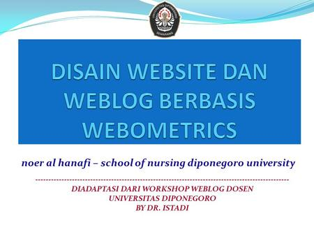 ------------------------------------------------------------------------------------------------- DIADAPTASI DARI WORKSHOP WEBLOG DOSEN UNIVERSITAS DIPONEGORO.