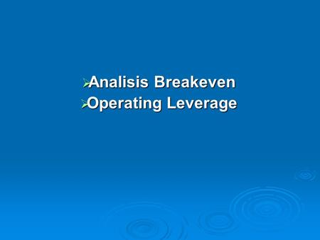  Analisis Breakeven  Operating Leverage. Analisis Breakeven (BEP) Analisis pulang pokok atau analisis impas (analisis Break Even)  Teknik analisis.