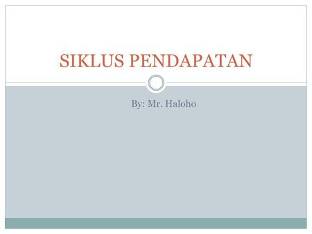 SIKLUS PENDAPATAN By: Mr. Haloho.