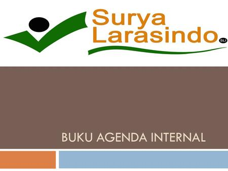 BUKU AGENDA INTERNAL. Containts…  Tentang Kami  Visi & Misi  Struktur Organisasi  Data Umum Perusahaan  Historical Shipment  Data COA  Data Marketing.