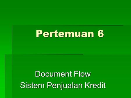 Pertemuan 6 Document Flow Sistem Penjualan Kredit.