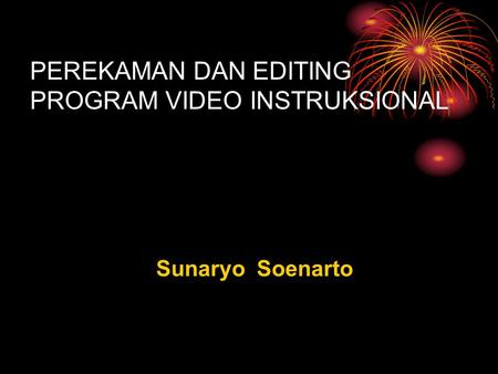 PEREKAMAN DAN EDITING PROGRAM VIDEO INSTRUKSIONAL