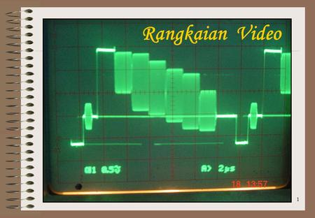 1 Rangkaian Video. 2 PEMROSESAN SINYAL VIDEO DI DALAM IC UOC 22 Oktober 2003 IC 601 UOC ? IF in Pin 23,24 Pin 38 Video Out Pin 51,52,53 RGB Out.