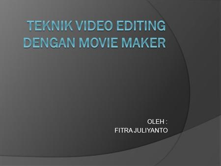 OLEH : FITRA JULIYANTO. PERLENGKAPAN EDITING SEDERHANA  KAMERA  FIRE WIRE CARD  KABEL IEE1394  PC  SOFTWARE EDITING.