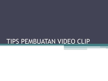 TIPS PEMBUATAN VIDEO CLIP