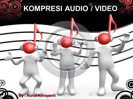KOMPRESI AUDIO / VIDEO By : Nurul Adhayanti. Kompresi Audio / Video  Kompresi audio/video adalah salah satu bentuk kompresi data yang bertujuan untuk.