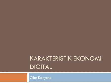 "KARAKTERISTIK EKONOMI DIGITAL Giat Karyono. Ekonomi digital didefinisikan oleh Amir Hartman sebagai ""the virtual arena in which business actually is conducted,"
