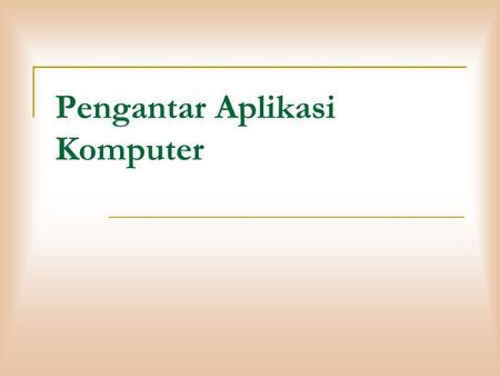 Pengantar Aplikasi Komputer. Pengantar  Aplikasi Komputer atau Application software is a subclass of computer software that employs the capabilities.