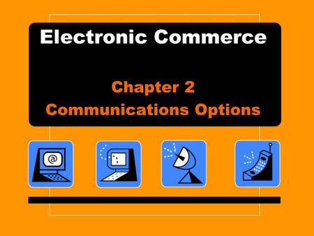 Electronic Commerce Chapter 2 Communications Options.