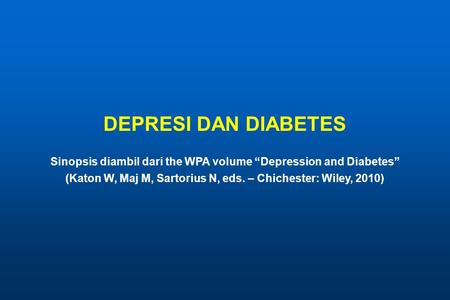 "DEPRESI DAN DIABETES Sinopsis diambil dari the WPA volume ""Depression and Diabetes"" (Katon W, Maj M, Sartorius N, eds. – Chichester: Wiley, 2010)"