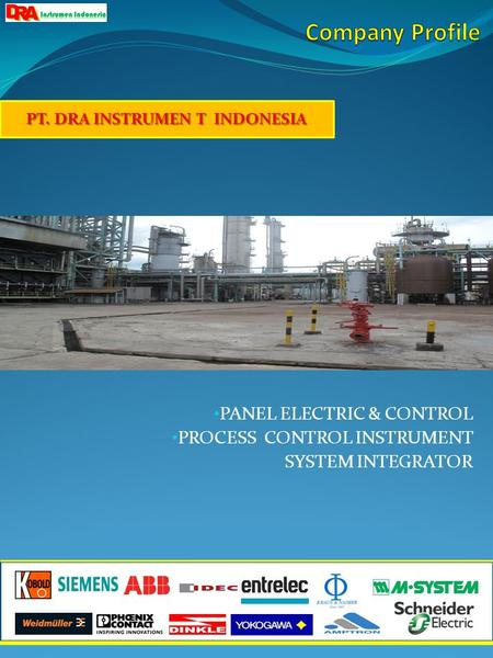• PANEL ELECTRIC & CONTROL • PROCESS CONTROL INSTRUMENT SYSTEM INTEGRATOR PT. DRA INSTRUMEN T INDONESIA.
