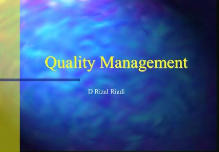 Quality Management D Rizal Riadi 1.