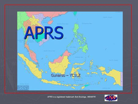 APRS is a registered trademark Bob Bruninga, WB4APR APRS Gunarso – YC1LZ.