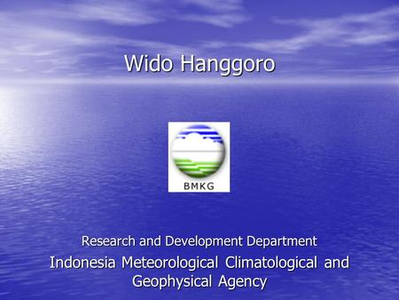Wido Hanggoro ` Research and Development Department Indonesia Meteorological Climatological and Geophysical Agency.
