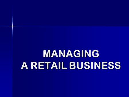 MANAGING A RETAIL BUSINESS