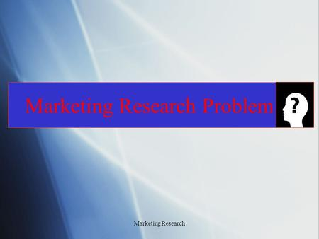 "Marketing Research Marketing Research Problem. ""The formulation of the problem is often more essential than its solution."" Albert Einstein ""The formulation."