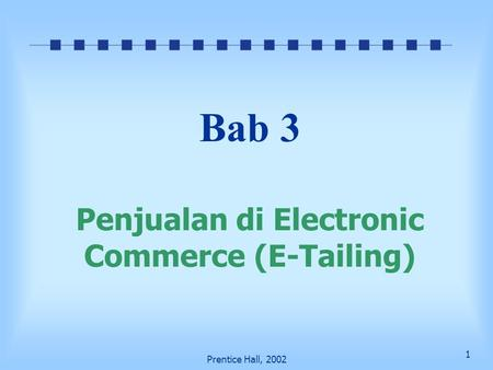 1 Prentice Hall, 2002 Bab 3 Penjualan di Electronic Commerce (E-Tailing)