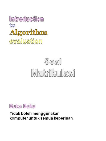 Introduction to Algorithm evaluation Soal Matrikulasi Buka Buku