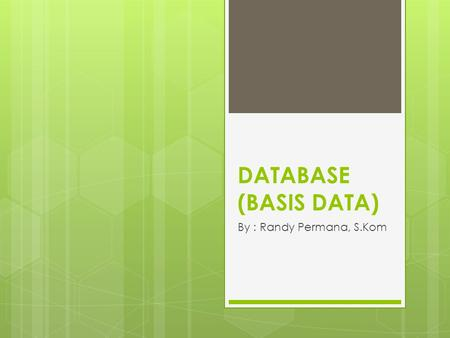 DATABASE (BASIS DATA) By : Randy Permana, S.Kom.