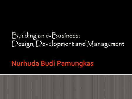 Building an e-Business: Design, Development and Management.