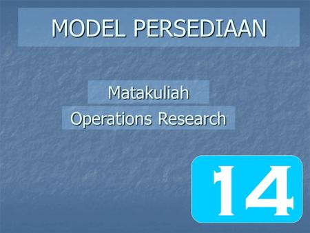 MODEL PERSEDIAAN Operations Research Matakuliah 14.