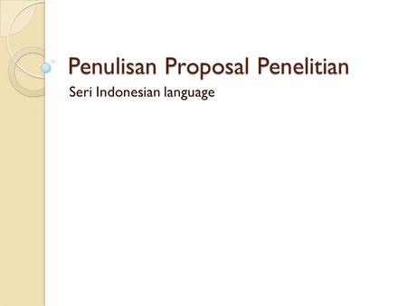 Penulisan Proposal Penelitian Seri Indonesian language.