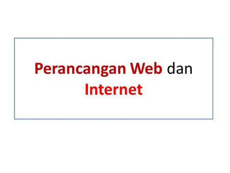Perancangan Web dan Internet. Introduction ? •What is a web site ? •What Is Internet ?