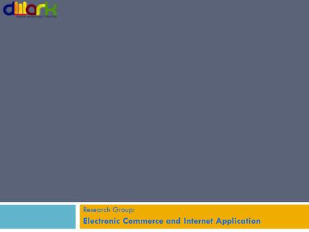 Research Group: Electronic Commerce and Internet Application.