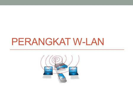 PERANGKAT W-LAN. Outline • Pendahuluan • Topologi wireless LAN • Mode Operasi Access Point • Perangkat wireless LAN.