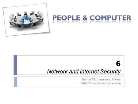 6 Network and Internet Security Dahlia Widhyaestoeti, S.Kom dahlia74march.wordpress.com.