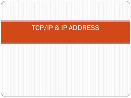 TCP/IP & IP ADDRESS.