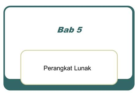 Bab 5 Perangkat Lunak.  System Software: • Firmware • Operating System (OS) : Windows, MacOS, Linux, BSD, Darwin • Programming Languages : asembly, pascal,