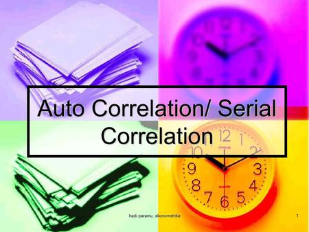 Hadi paramu, ekonometrika1 Auto Correlation/ Serial Correlation.