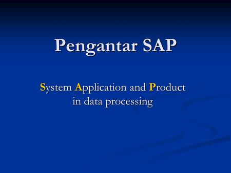 Pengantar SAP System Application and Product in data processing.
