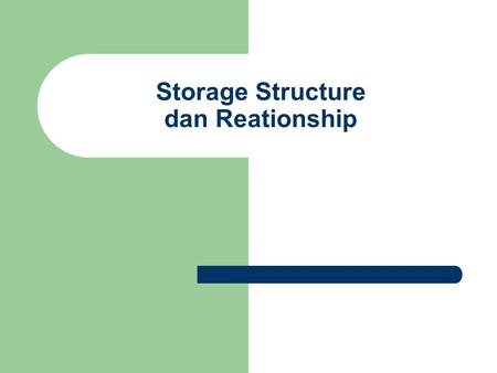 Storage Structure dan Reationship