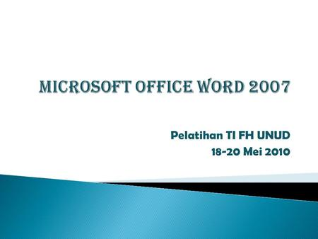 "Pelatihan TI FH UNUD 18-20 Mei 2010. 1. Tampilan User Interface baru pada Word 2007 :""Ribbon"" Gambar Ribbon pada Microsoft Office Word 2007."