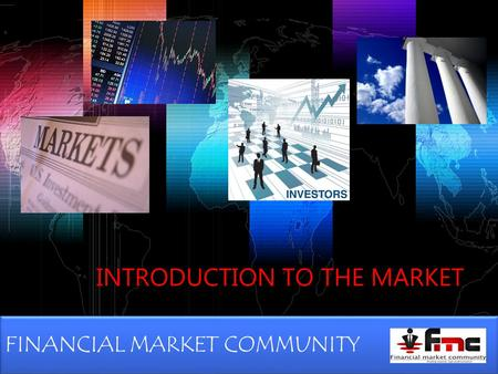 LOGO www.themegallery.com INTRODUCTION TO THE MARKET FINANCIAL MARKET COMMUNITY.
