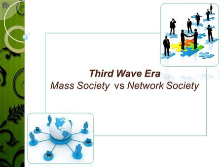 Third Wave Era Mass Society vs Network Society. Masyarakat & Konsekuensi Perubahan Teknologi Communicati on worker Productstructuresociety 1.Increased.