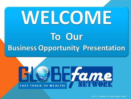FAST TRACK TO WEALTH!  WHO WE ARE GlobeFame Network is the first of an exciting new breed of network marketing companies. We've.