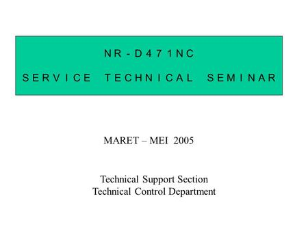 NR-D471NC SERVICE TECHNICAL SEMINAR MARET – MEI 2005 Technical Support Section Technical Control Department.
