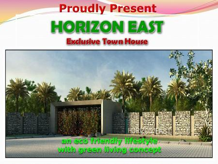 HORIZON EAST Exclusive Town House HORIZON EAST Exclusive Town House an eco friendly lifestyle with green living concept an eco friendly lifestyle with.